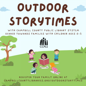 Outdoor Storytimes with Campbell County Public Library System Geared towards families with children ages 0-5